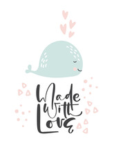 Cute Hand Drawn Whale Illustration Vector In Doodle Style And Calligraphic Text Made With Love. Kids, Baby Design For Cards, Poster, Nursery Wall Art, Clothing. Scandinavian Style