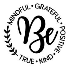 Be Mindful Grateful Positive Kind True Logo Inspirational Positive Quotes, Motivational, Typography, Lettering Design