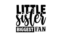 Little Sister Biggest Fan - Wrestling T Shirts Design, Hand Drawn Lettering Phrase, Calligraphy T Shirt Design, Isolated On White Background, Svg Files For Cutting Cricut And Silhouette, EPS 10