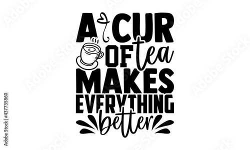 Stampa su Tela A cur of tea makes everything better - tea lover t shirts design, Hand drawn let
