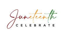 Juneteenth - Celebrate Freedom Colorful Vector Typography Design For Print Or Use As Poster, Card, Flyer Or Banner