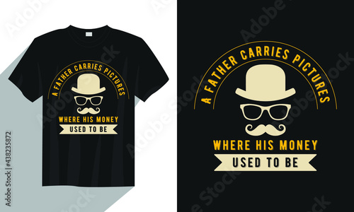 Fotografija Father's day t shirt design vector, a father carries a pictures where his money