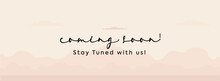 Coming Soon. Coming Soon  Announcement Banner Or Cover. Coming Soon Hand Written Text With Light Pink Decent Background. Stay Tuned With Us. We Are Arriving Soon Announcement Concept.