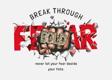 Break Through Fear Slogan And Fist Punching Through Graphic Illustration