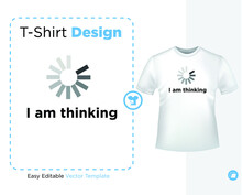 I Am Thinking - Vector Design Illustration, It Can Use For Label, Logo, Sign, Sticker For Printing For The Family T-shirt.