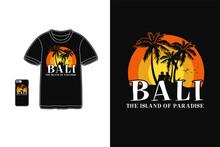 Bali The Island Of Paradise, T Shirt Design Silhouette Retro Style