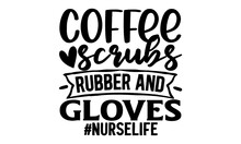 Coffee Scrubs And Rubber Gloves  Nurse Life, I Might Be Temporary In Their Lives They Might Be Temporary In Mine But There Is Nothing Temporary About The Love Or Affection I Give -Nurse