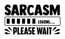 Sarcasm Please Wait- Funny T Shirts Design, Hand Drawn Lettering Phrase, Calligraphy T Shirt Design, Isolated On White Background, Svg Files For Cutting Cricut And Silhouette, EPS 10