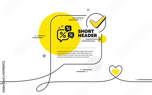 Discounts chat bubbles icon. Continuous line check mark chat bubble. Sale offer sign. Promotion price symbol. Discounts chat icon in chat comment. Talk with heart banner. Vector