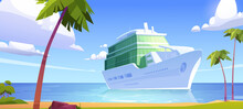 Cruise Liner In Ocean, Modern White Ship, Luxury Sailboat Moored In Sea Harbor Tropical Island With Palm Trees And Sandy Beach. Passenger Vessel On Water Surface At Summer, Cartoon Vector Illustration