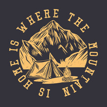 Logo Design Is Where The Mountain Is Home With Mountain And Tent Camping Night Scenery Vintage Illustration