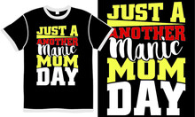 Just A Another Manic Mom Day, Happy Mom Day, New Mom, Mother Lover, Manic Mom Saying Isolated Vintage Design Concept