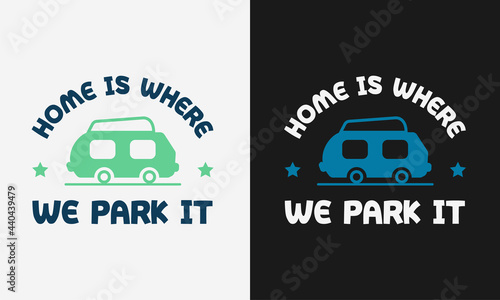 Valokuva home is where we park it with a van, vector modern logos of camping theme, suita