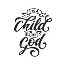 I Am A Child Of God Hand Drawn Motivational Lettering. Religious Inspirational Calligraphy. Christian Typography Quote. Vector Illustration.