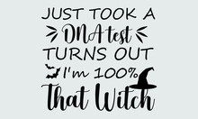 Just Took A DNA Test Turns Out I'm 100% That Witch Halloween Design For Cricut