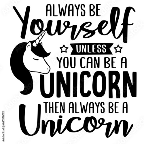 Fotografía always be yourself unless you can be a unicorn inspirational quotes, motivationa