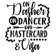On Dasher On Dancer On Mastercard And Visa Inspirational Quotes, Motivational Positive Quotes, Silhouette Arts Lettering Design