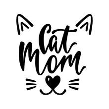 Cat Mom - Handwritten Funny Quote For T-shirt, Print, Mug, Greeting Card.