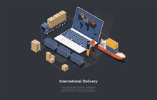 International Delivery Concept Vector Illustration With Writing. Isometric Composition, Cartoon 3D Style. Warehouse Business, Characters Shaking Hands. Laptop With World Map, Logistic Means, Parcels.