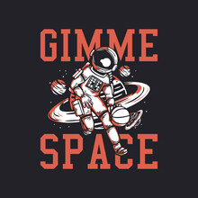 T Shirt Design Gimme Space With Astronaut Playing Basketball Vintage Illustration