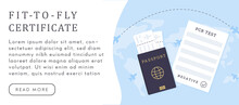 Concept Of Travelling With Fit To Fly Certificate. Pre-travel Covid-19 PCR Test. A Passport With Airline Boarding Passes And Document With Coronavirus Testing. Vector Banner Template In Flat Style.