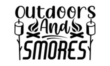 Outdoors And Smores- Camping T Shirts Design, Hand Drawn Lettering Phrase, Calligraphy T Shirt Design, Isolated On White Background, Svg Files For Cutting Cricut And Silhouette, EPS 10