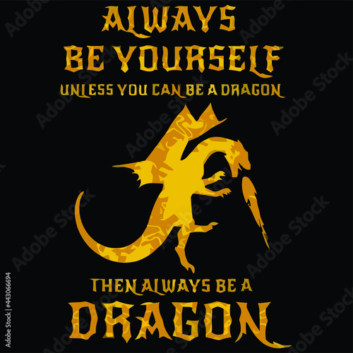 Fotografía always be yourself unless you can be a dragon then wo Design vector illustration