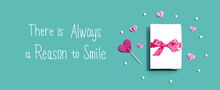 There Is Always A Reason To Smile With A Gift Box And Hearts