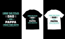 I Have Two Titles Dad And Pappa I Roch Then Both Typography, Father's Day T Shirt Design Vector.