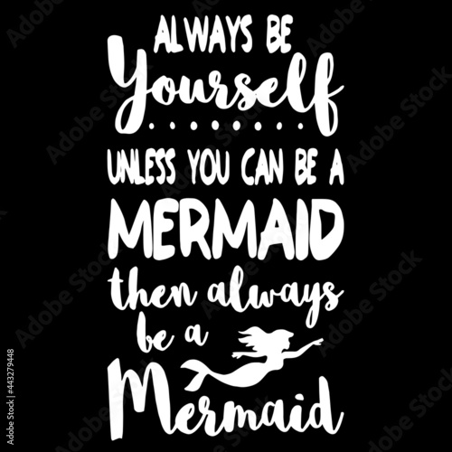 Fotografía always be yourself unless you can be a mermaid then always be a mermaid on black