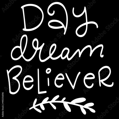 Leinwand Poster day dream believer on black background inspirational quotes,lettering design