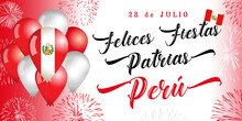 Peru Patriotic Banner Design With Flag In Balloons And Fireworks On Background. Peruvian Lettering - Happy Independence Day For Greeting Card. Vector Illustration