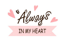 Always In My Heart Hand Drawn Lettering With Decorative Elements