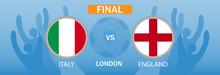 England Vs Italy  Final Euro 2020.UEFA European Football Championship 2020.Soccer Game.National Team Flag On The Football Background.Vector.