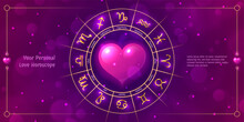 Your Personal Love Horoscope Zodiac Signs In Wheel. Astrology Prediction Banner, Card With Glowing Astrological Symbols And Pink Heart Inside On Pink Background Vector Illustration