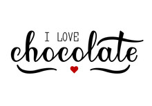 I Love Chocolate Lettering And Red Heart. Vector Illustration With Text.