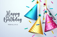 Birthday Party Hats Vector Design. Happy Birthday Text With Colorful Hanging Party Hat And Sprinkles Elements For Kids Birth Day Celebration Greeting Card Design. Vector Illustration