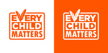 Every Child Matters And Orange Shirt Day Canada. 30 September. Memorial In Tribute To Aboriginal Children Whose Remain Found In Residential School In Kamloops, Canada. T-shirt Design.
