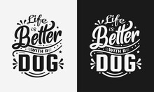 Life Is Better With A Dog Vector Illustration, Hand Drawn Funny Lettering About Dog, Typography For T-shirt, Poster, Sticker And Card