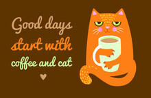 Cute Ginger Cat Is Holding A Large Cup Of Coffee In Its Paws. Inscription - Good Days Start With Coffee And Cat. Poster, Card