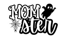 Mom Ster - Halloween T Shirts Design, Hand Drawn Lettering Phrase Isolated On White Background, Calligraphy Graphic Design Typography Element, Hand Written Vector Sign, Svg