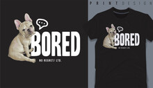 Graphic T-shirt Design, Bored Slogan With French Bulldog ,vector Illustration For T-shirt.