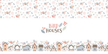Birds And Starling Houses Border. Colorful Birdhouses, Cute Birds And Nests, Hand Drawn Isolated On A White Background. Cartoon Homemade Nesting Boxes For Birds, Vector Illustration For Print.