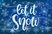 """Vector Calligraphy. Hand Lettering """"Let It Snow"""" For A Poster Or Postcard. White Letters And Snowfall On A Flat Drawing"""