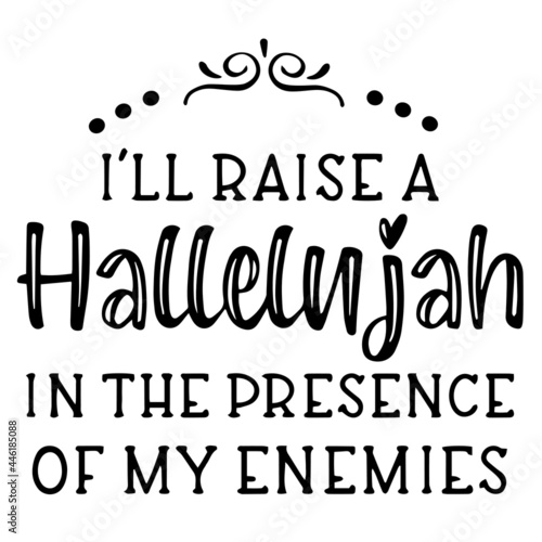 i'll raise a hallelujah inspirational funny quotes, motivational positive quotes Fototapet