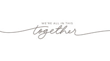 We're All In This Together Hand Drawn Lettering. Black Vector Line Calligraphy Banner With Swashes. Coronavirus, Cancer Typography Concept. Motivation Quote. Hand Lettering Typography Poster.