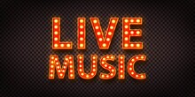 Vector Realistic Isolated Retro Marquee Billboard With Electric Light Lamps Of Live Music Logo For Invitation On The Transparent Background.