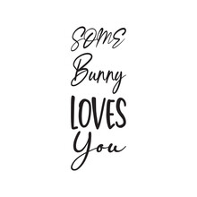 Some Bunny Loves You Letter Quote