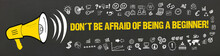 Don´t Be Afraid Of Being A Beginner!
