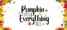 Pumpkin Spice And Everythig Nice Fall Quote With Colorful Leaves. Cute Autumn Background With Inspirational Autumn Lettering For Poster, Card, Wallpaper, Banner Etc. Flat Style Vector Illustration